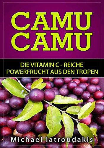 Camu Camu: Die Vitamin C -reiche Powerfrucht aus den Tropen (Superfood, stärkt das Immunsystem, Anti-Aging, WISSEN KOMPAKT)