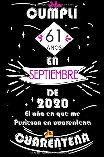 Cumplí 61 Años En Septiembre De 2020, El Año En Que Me Pusieron En Cuarentena: Ideas de regalo de los hombres, ideas de cumpleaños 61 año libro de ... regalo de nacimiento, regalo de cumpleaños
