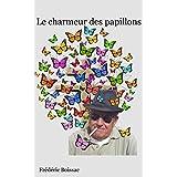 Le charmeur des papillons (French Edition)