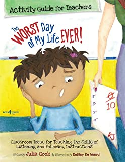 Worst Day of My Life Ever! Activity Guide for Teachers: Classroom Ideas for Teaching the Skills of Listening and Following...