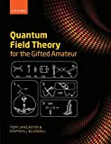 Quantum Field Theory for the Gifted Amateur [Lingua inglese]