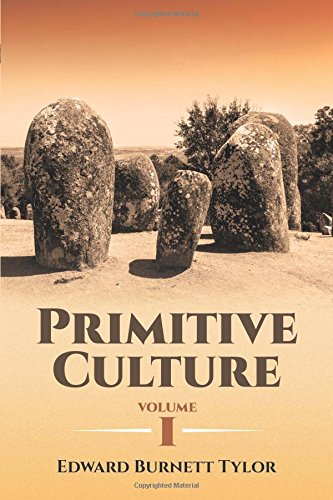 Primitive Culture: Researches into the Development of Mythology, Philosophy, Religion, Language, Art and Custom: 1