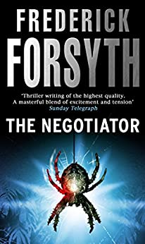 The Negotiator: From the bestselling author of The Day of the Jackal by [Frederick Forsyth]
