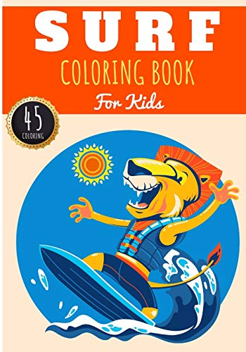 Surf Coloring Book: For Kids Girls & Boys | Kids Coloring Book with 45 Unique Pages to Color on Surfer, Surfing Board, Ocean Wave, Beach Summer, ... lifestyle | Preschool Gift for Relax Camper.