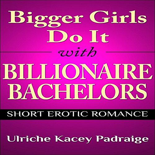 Bigger Girls Do It with Billionaire Bachelors audiobook cover art