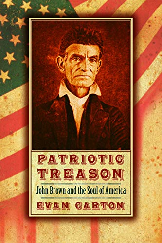 Book: Patriotic Treason - John Brown and the Soul of America by Evan Carton
