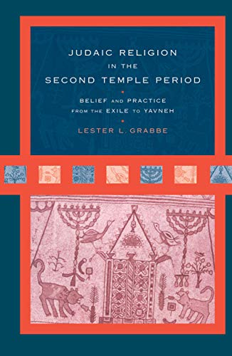 Judaic Religion in the Second Temple Period: Belief and Practice from the Exile to Yavneh