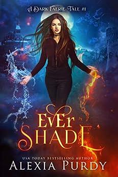 Ever Shade (A Dark Faerie Tale Book 1) by [Alexia Purdy]