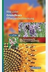 Grundkurs Pflanzenbestimmung: Eine Praxisanleitung für Anfänger und Fortgeschrittene Gebundene Ausgabe