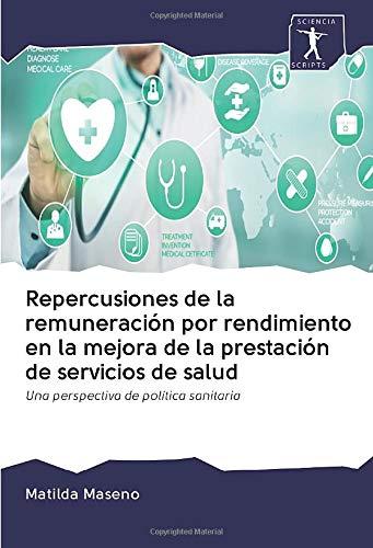 Repercusiones de la remuneración por rendimiento en la mejora de la prestación de servicios de salud: Una perspectiva de política sanitaria