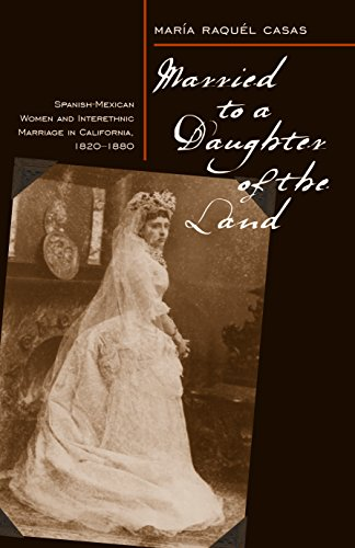Married To A Daughter Of The Land: Spanish-Mexican Women And Interethnic Marriage In California, 1820-80