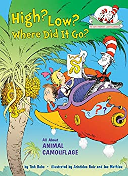 High? Low? Where Did It Go?: All About Animal Camouflage (Cat in the Hat's Learning Library) by [Tish Rabe, Aristides Ruiz]