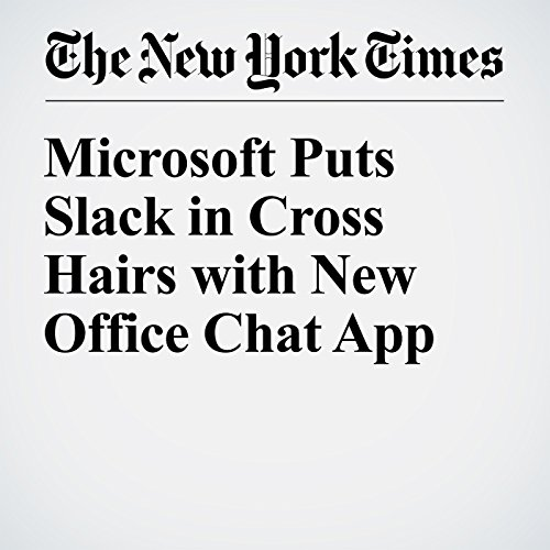 Microsoft Puts Slack in Cross Hairs with New Office Chat App cover art
