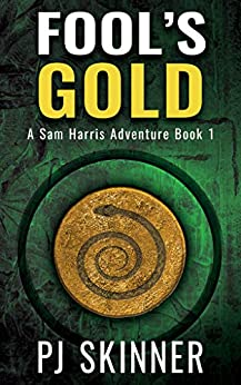 Fool's Gold: Classic Adventure Novel (A Sam Harris Adventure Book 1) by [PJ Skinner]