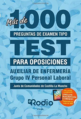 Auxiliar de Enfermería. Grupo IV. Personal Laboral. Junta de Comunidades de Castilla-La Mancha: Más de 1.000 preguntas de examen tipo test para oposiciones