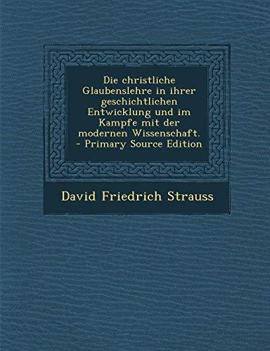 Die Christliche Glaubenslehre in Ihrer Geschichtlichen Entwicklung Und Im Kampfe Mit Der Modernen Wissenschaft. - Primary Source Edition