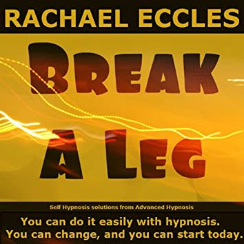 Self Hypnosis - Break a Leg: Improve Performance and Be Free of Stage Fright