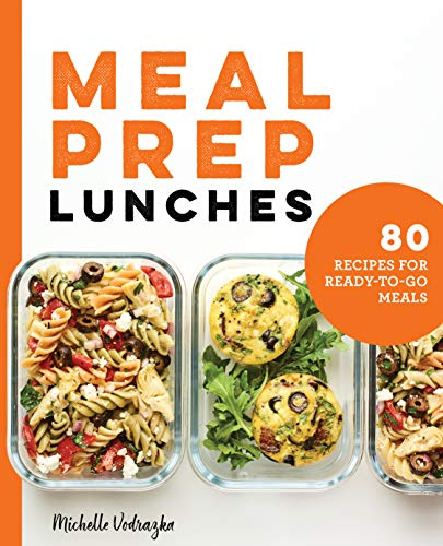 Meal Prep Lunches: 80 Recipes for Ready-to-Go Meals