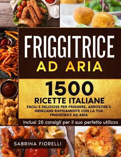 friggitrice ad aria ariete airy fryer Friggitrice ad Aria: 1500+ Facili e Deliziose Ricette Italiane per Friggere