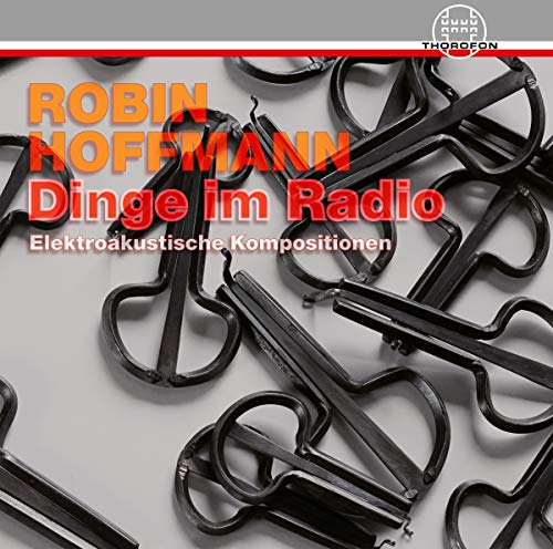 Dinge Im Radio - Elektroakustische Kompositionen