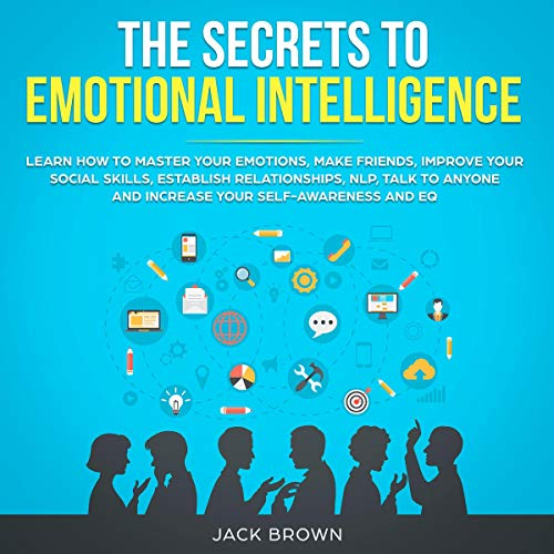 The Secrets to Emotional Intelligence Audiobook By Jack Brown cover art