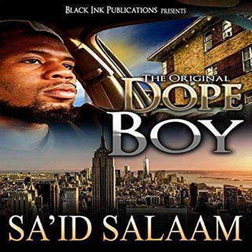 Dope Boy: The Novel                   By:                                                                                                                                 Sa'id Salaam                               Narrated by:                                                                                                                                 Kareem Clarke                      Length: 4 hrs and 31 mins     Not rated yet     Overall 0.0