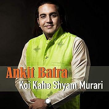 Koi Kahe Shyam Murari