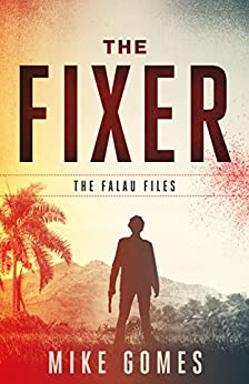 The Fixer: Anti Hero Action Thriller (The Falau Files Book 1) by [Mike Gomes]