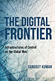 The Digital Frontier: Infrastructures of Control on the Global Web (Framing the Global) (English Edition)