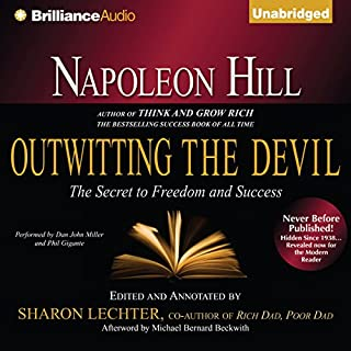 Napoleon Hill's Outwitting the Devil     The Secret to Freedom and Success              By:                                                                                                                                 Napoleon Hill,                                                                                        Sharon Lechter (editor)                               Narrated by:                                                                                                                                 Dan John Miller,                                                                                        Phil Gigante                      Length: 5 hrs and 51 mins     5,285 ratings     Overall 4.7
