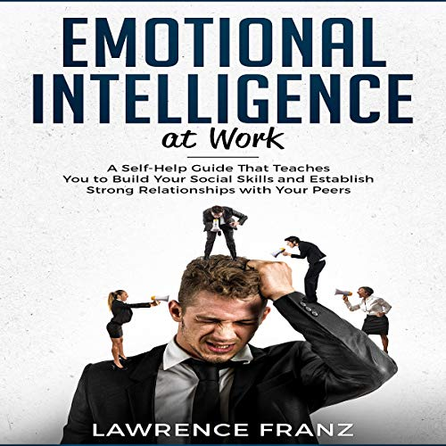 『Emotional Intelligence at Work: A Self-Help Guide That Teaches You to Build Your Social Skills and Establish Strong Relationships with Your Peers』のカバーアート