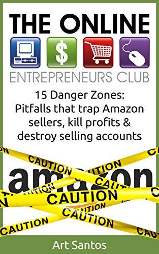 [The Online Entrepreneurs Club] 15 Danger Zones: Pitfalls that trap Amazon sellers, kill profits & destroy selling accounts