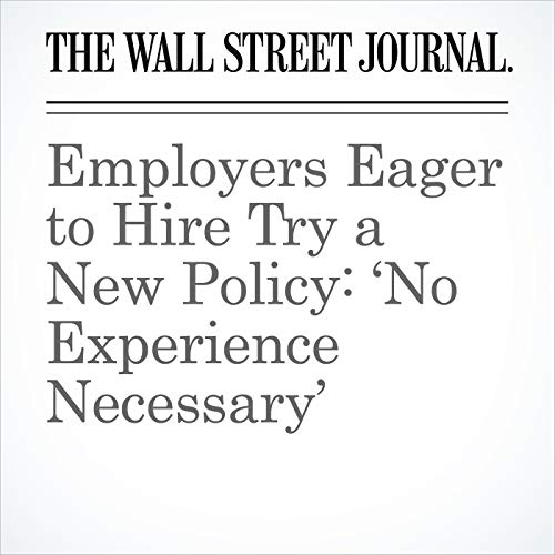 Employers Eager to Hire Try a New Policy: 'No Experience Necessary' copertina