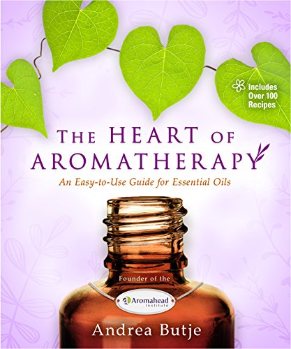 Compare Textbook Prices for The Heart of Aromatherapy: An Easy-to-Use Guide for Essential Oils  ISBN 9781401951610 by Butje, Andrea