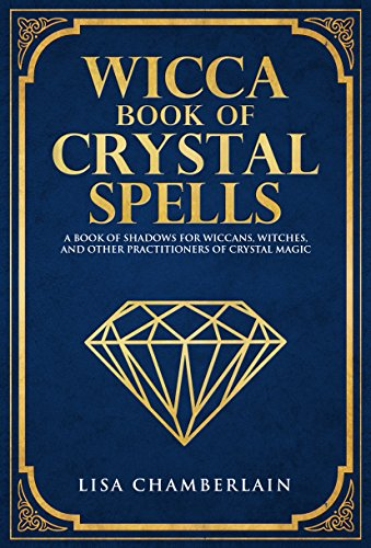 Wicca Book of Crystal Spells: A Book of Shadows for Wiccans, Witches, and Other Practitioners of Crystal Magic (Wicca Spell Books Series)