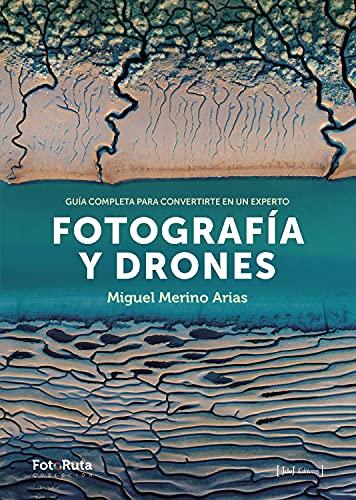 Fotografía y Drones: Guía completa para convertirte en un experto (FotoRuta nº 28)