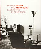 Das Bauhaus in Oldenburg: Zwischen Utopie und Anpassung (Gebundene Ausgabe)