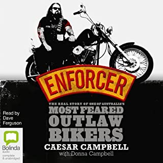Enforcer     The Real Story of One of Australia's Most Feared Outlaw Bikers              By:                                                                                                                                 Caesar Campbell,                                                                                        Donna Campbell                               Narrated by:                                                                                                                                 Dave Ferguson                      Length: 6 hrs and 55 mins     122 ratings     Overall 4.6