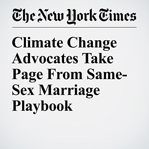 Climate Change Advocates Take Page From Same-Sex Marriage Playbook audiobook cover art