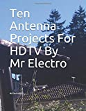 Ten Antenna Projects For HDTV By Mr Electro
