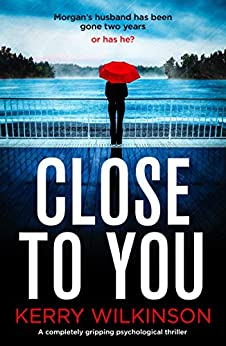 Close to You: A completely gripping psychological thriller by [Kerry Wilkinson]