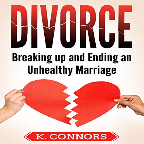 Divorce: Breaking Up and Ending an Unhealthy Marriage audiobook cover art