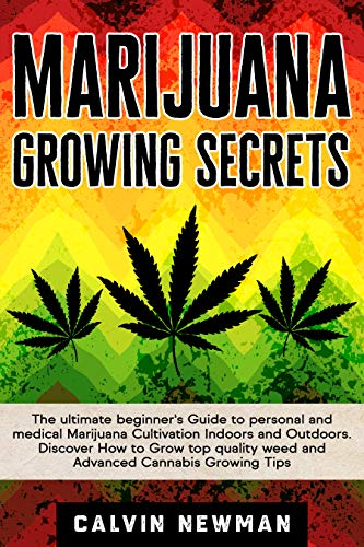 MARIJUANA GROWING SECRETS: The Ultimate Beginner's Guide to Personal and Medical Marijuana Cultiva