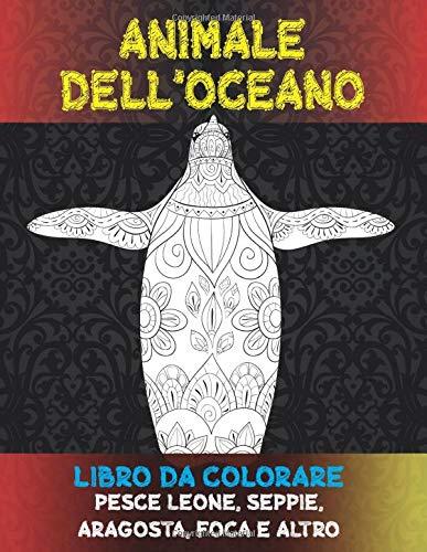 Animale dell'oceano - Libro da colorare - Pesce leone, seppie, aragosta, foca e altro