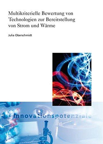 Multikriterielle Bewertung von Technologien zur Bereitstellung von Strom und Wärme. (ISI-Schriftenreihe Innovationspotenziale)