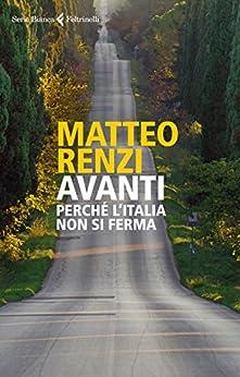 Avanti: Perché l'Italia non si ferma di [Matteo Renzi]