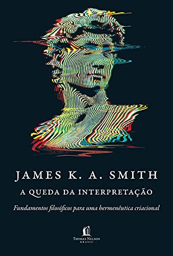 A queda da interpretação: fundamentos filosóficos para uma hermenêutica criacional