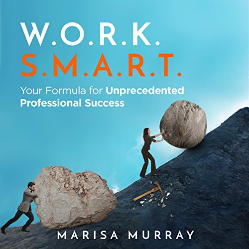 W.O.R.K. S.M.A.R.T.: Your Formula for Unprecedented Professional Success cover art
