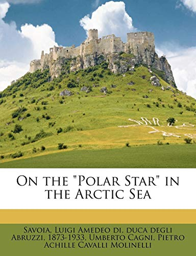 On the Polar Star in the Arctic Sea Volume 1