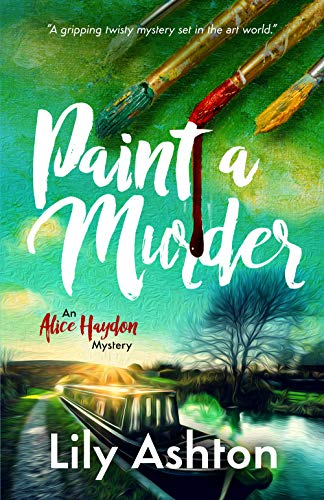 Paint a Murder: A twisty mystery you won't want to put down (Alice Haydon Mysteries Book 1) (English Edition)